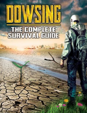 Dowsing: The Complete Survival Guide