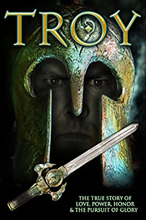 Troy: The True Story Of Love, Power, Honor & The Pursuit Of Glory