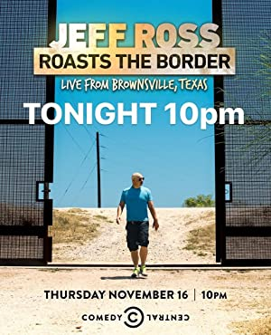 Jeff Ross Roasts The Border: Live From Brownsville, Texas