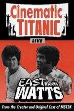 Cinematic Titanic: East Meets Watts