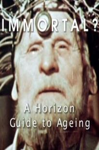 Immortal? A Horizon Guide To Ageing
