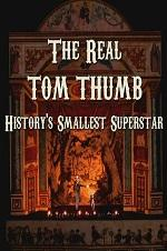 The Real Tom Thumb: History's Smallest Superstar